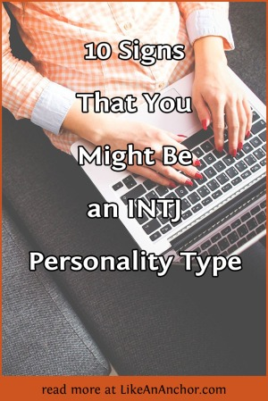 10 Signs That You Might Be an INTJ Personality Type | LikeAnAnchor.com