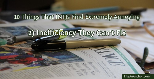 10 Things That INTJs Find Extremely Annoying | LikeAnAnchor.com
