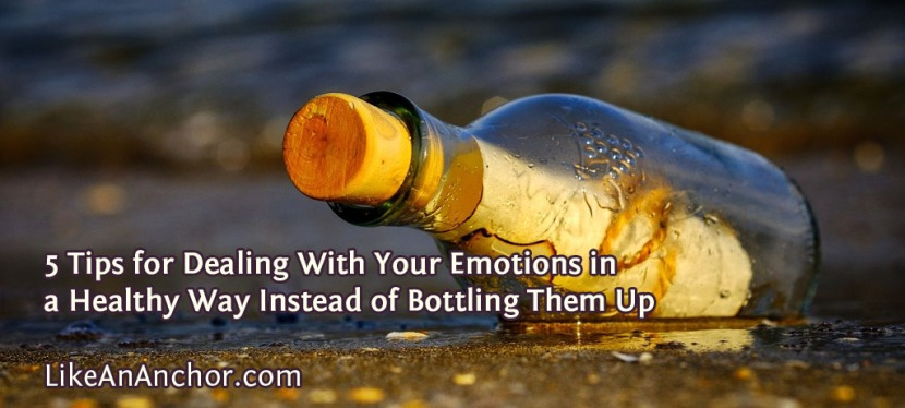 5 Tips for Dealing With Your Emotions in a Healthy Way Instead of Bottling Them Up