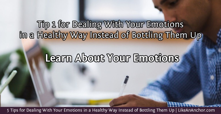 5 Tips for Dealing With Your Emotions in a Healthy Way Instead of Bottling Them Up | LikeAnAnchor.com