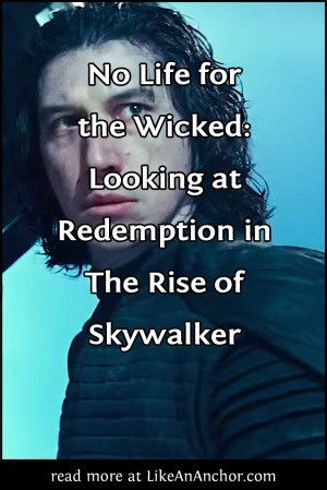No Life for the Wicked: Looking at Redemption in The Rise of Skywalker | LikeAnAnchor.com