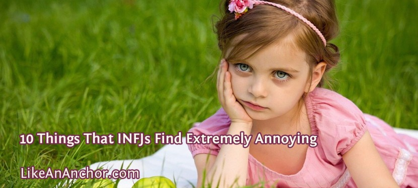 10 Things That INFJs Find Extremely Annoying