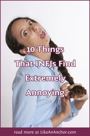 10 Things That INFJs Find Extremely Annoying | LikeAnAnchor.com