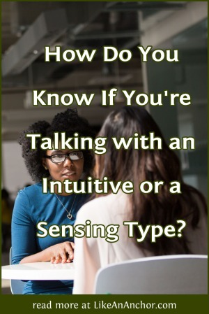 How Do You Know If You're Talking with an Intuitive or a Sensing Type? | LikeAnAnchor.com