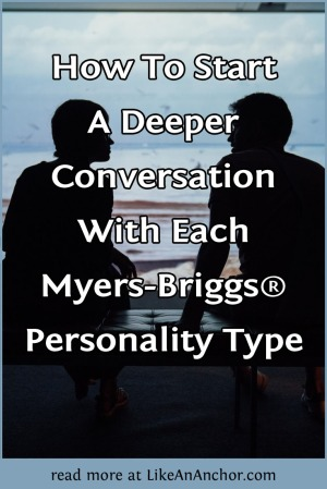 How To Start A Deeper Conversation With Each Myers-Briggs Personality Type | LikeAnAnchor.com