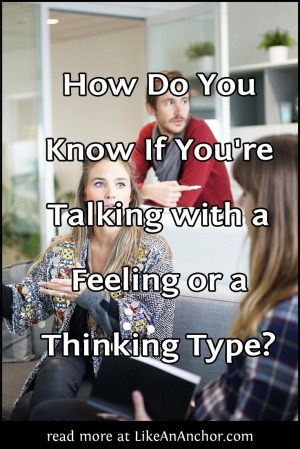 How Do You Know If You're Talking with a Feeling or a Thinking Type?   LikeAnAnchor.com