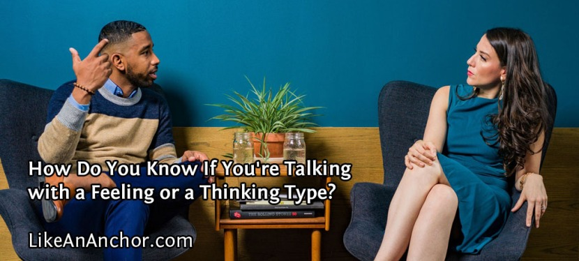 How Do You Know If You're Talking with a Feeling or a ThinkingType?