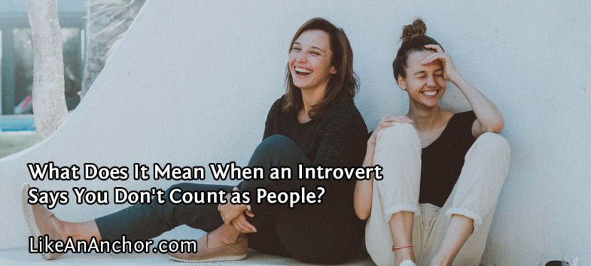 What Does It Mean When an Introvert Says You Don't Count as People?