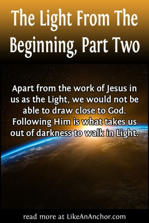 The Light From The Beginning, Part Two | LikeAnAnchor.com