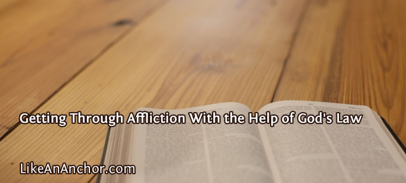 Getting Through Affliction With the Help of God's Law