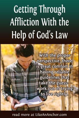 Getting Through Affliction With the Help of God's Law | LikeAnAnchor.com