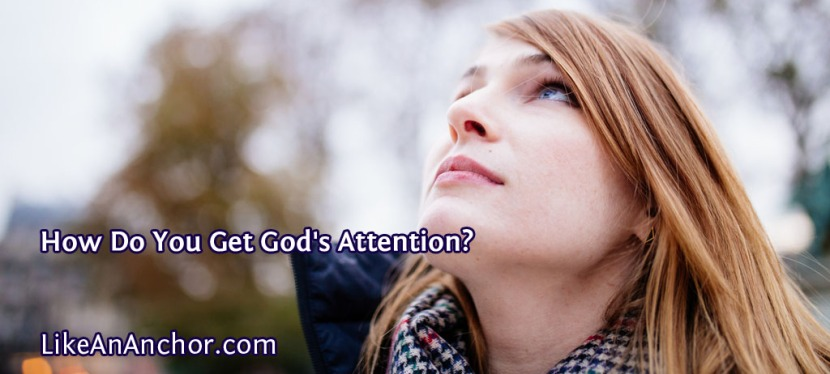 How Do You Get God's Attention?