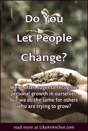Do You Let People Change? | LikeAnAnchor.com