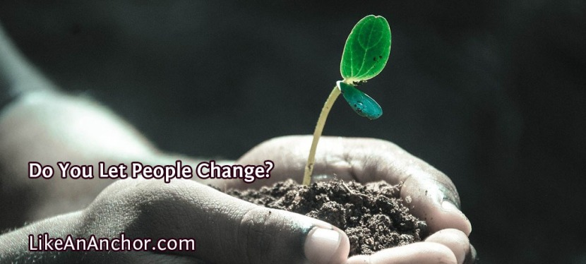 Do You Let People Change?