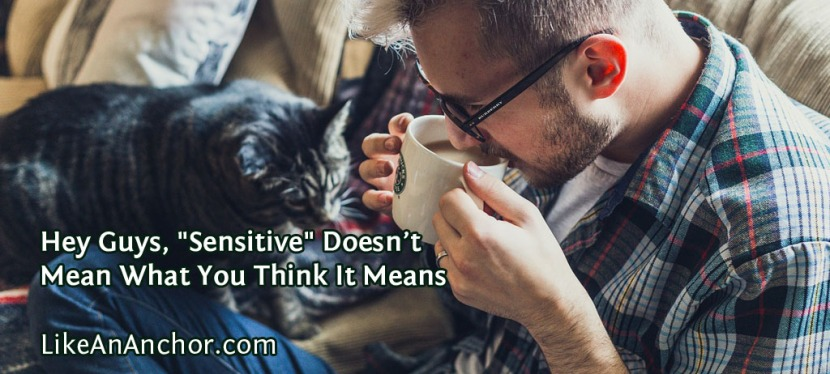 "Hey Guys, ""Sensitive"" Doesn't Mean What You Think It Means"