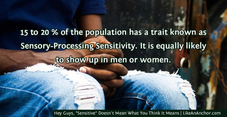 """Hey Guys, """"Sensitive"""" Doesn't Mean What You Think It Means 