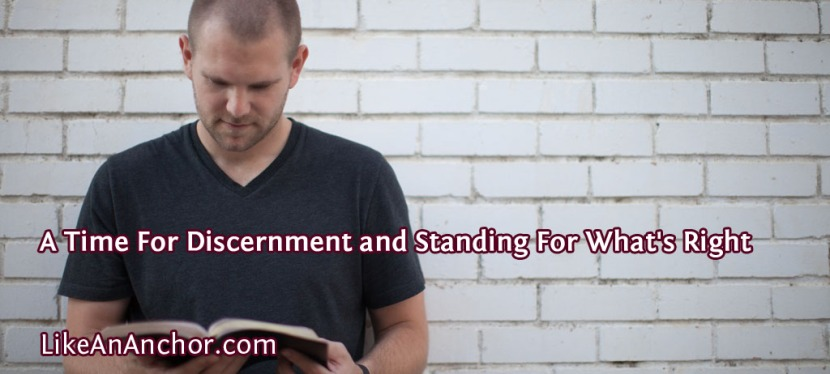 A Time For Discernment and Standing For What's Right