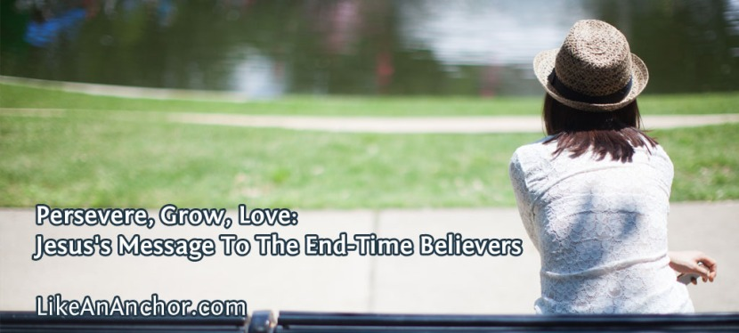 Persevere, Grow, Love: Jesus's Message To The End-Time Believers
