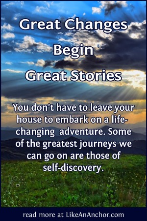 Great Changes Begin Great Stories | LikeAnAnchor.com