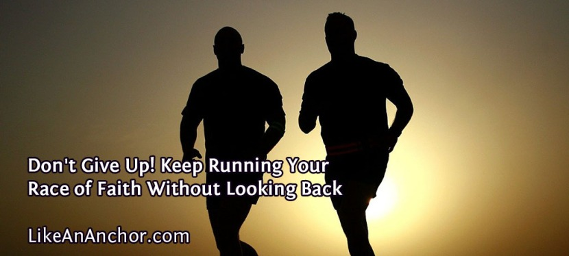 Don't Give Up! Keep Running Your Race of Faith Without Looking Back