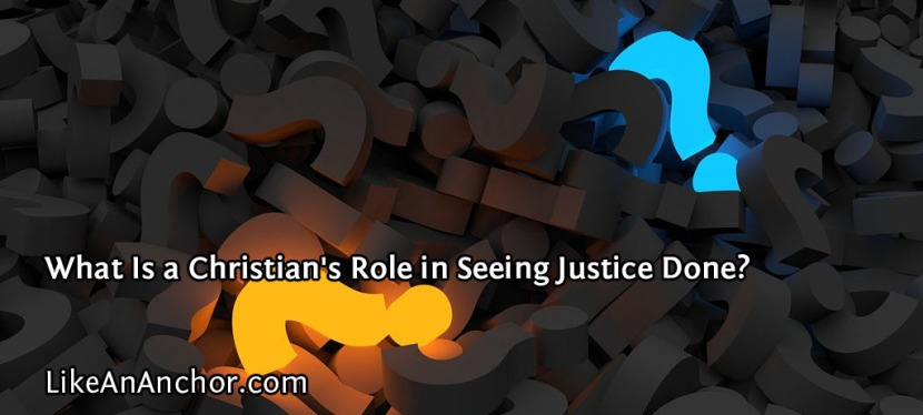What Is a Christian's Role in Seeing Justice Done?