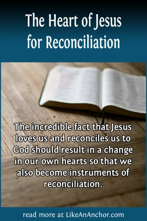 The Heart of Jesus for Reconciliation | LikeAnAnchor.com
