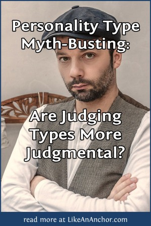 Personality Type Myth-Busting: Are Judging Types More Judgmental? | LikeAnAnchor.com