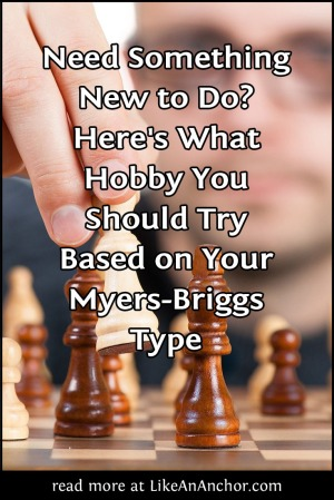 Here's What Hobby You Should Try Based on Your Myers-Briggs® Type | LikeAnAnchor.com