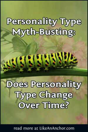 Personality Type Myth-Busting: Does Personality Type Change Over Time? | LikeAnAnchor.com