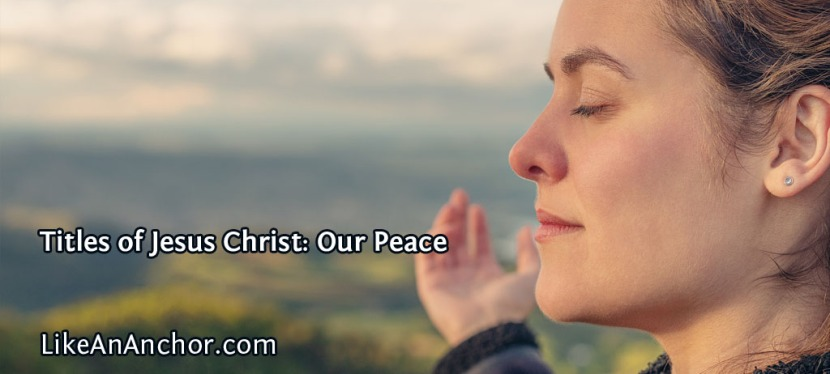 Titles of Jesus Christ: Our Peace