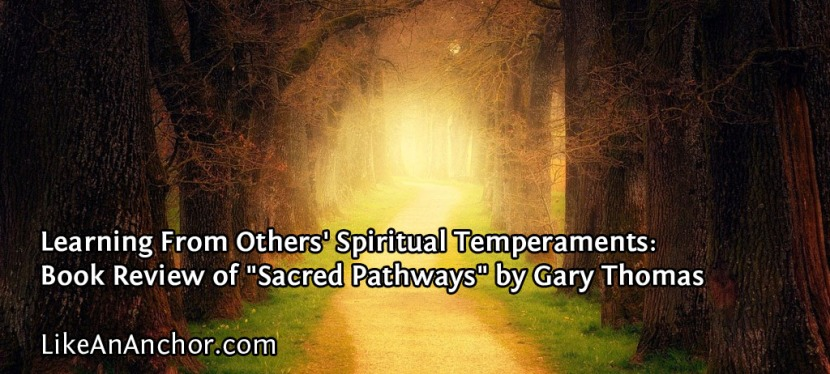 "Learning From Others' Spiritual Temperaments: Book Review of ""Sacred Pathways"" by Gary Thomas"