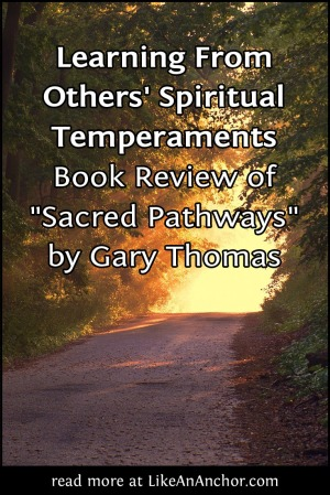 "Learning From Others' Spiritual Temperaments: Book Review of ""Sacred Pathways"" by Gary Thomas 