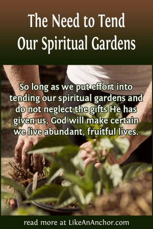 The Need To Tend our Spiritual Gardens | LikeAnAnchor.com
