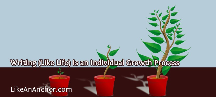 Writing (Like Life) Is an Individual Growth Process