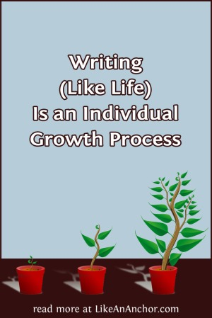 Writing (Like Life) Is an Individual Growth Process | LikeAnAnchor.com