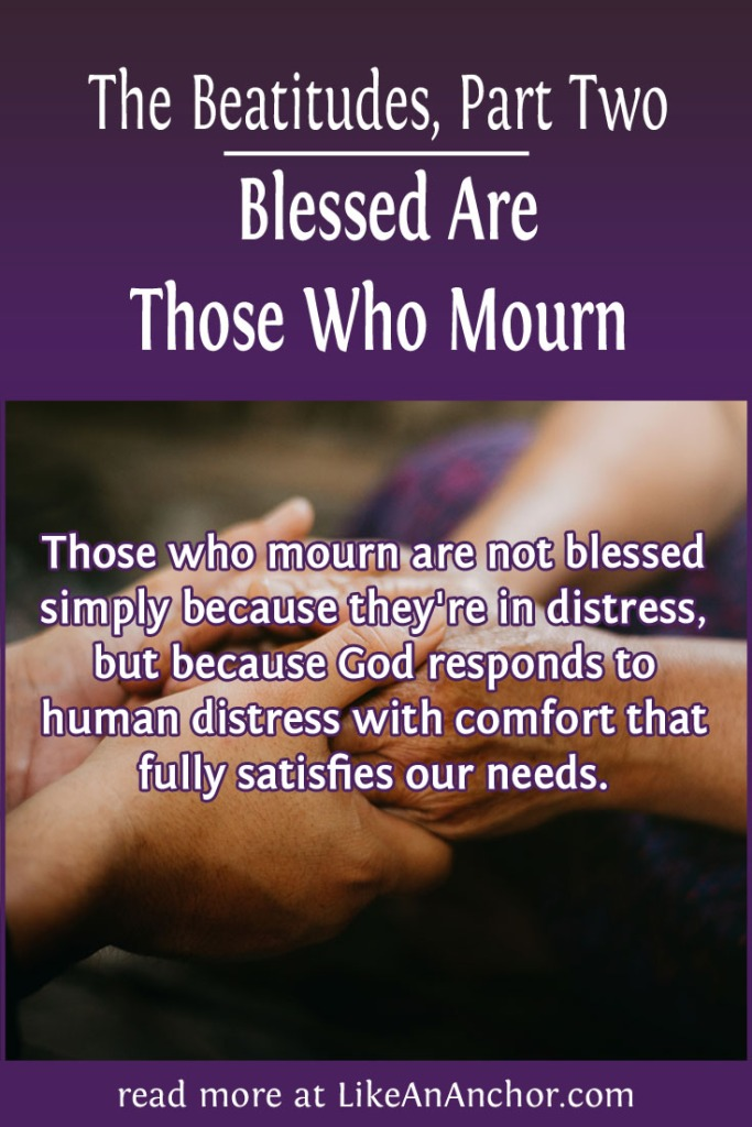 The Beatitudes, Part Two: Blessed Are Those Who Mourn | LikeAnAnchor.com