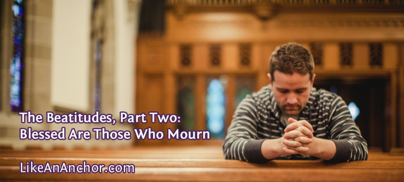 The Beatitudes, Part Two: Blessed Are Those Who Mourn