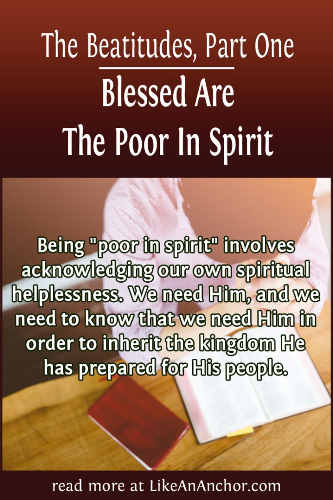 The Beatitudes, Part One: Blessed Are The Poor In Spirit | LikeAnAnchor.com