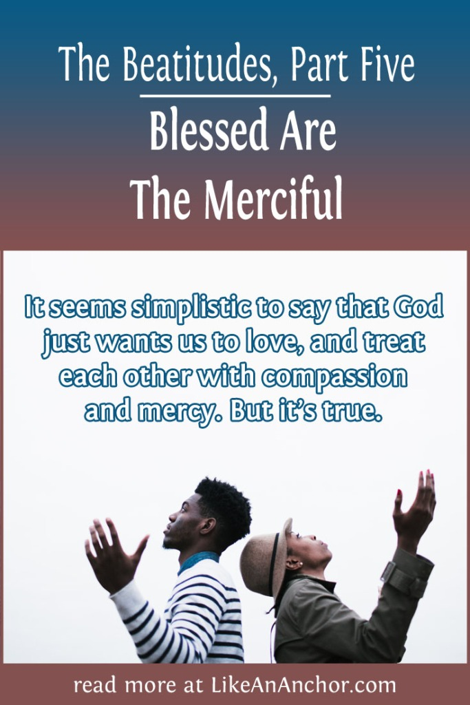 The Beatitudes, Part Five: Blessed Are The Merciful | LikeAnAnchor.com