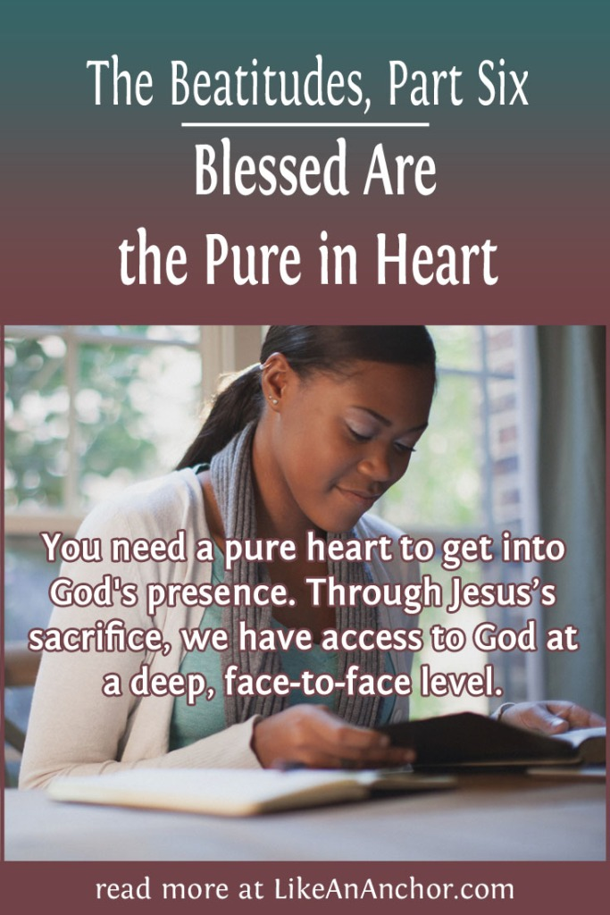 The Beatitudes, Part Six: Blessed Are the Pure in Heart | LikeAnAnchor.com