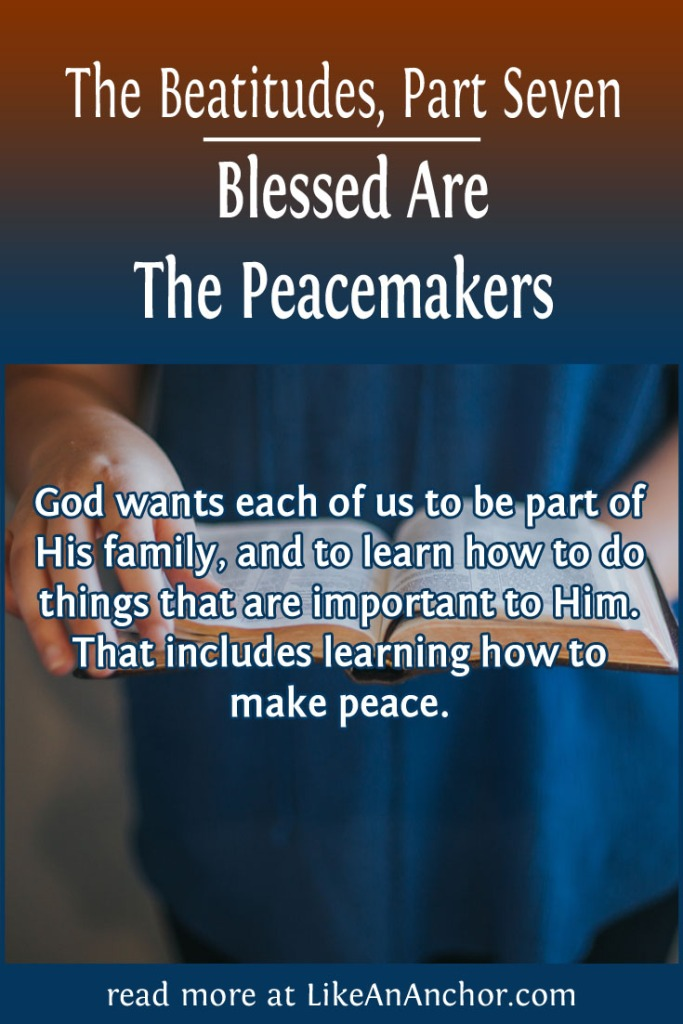 The Beatitudes, Part Seven: Blessed Are The Peacemakers | LikeAnAnchor.com