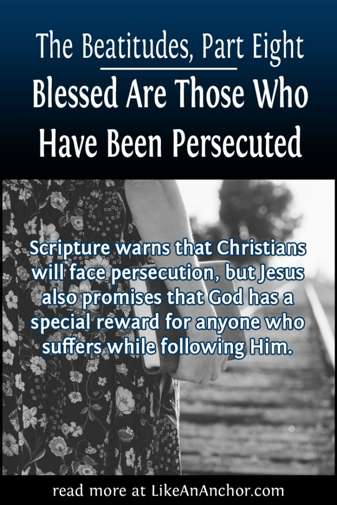 The Beatitudes, Part Eight: Blessed Are Those Who Have Been Persecuted | LikeAnAnchor.com
