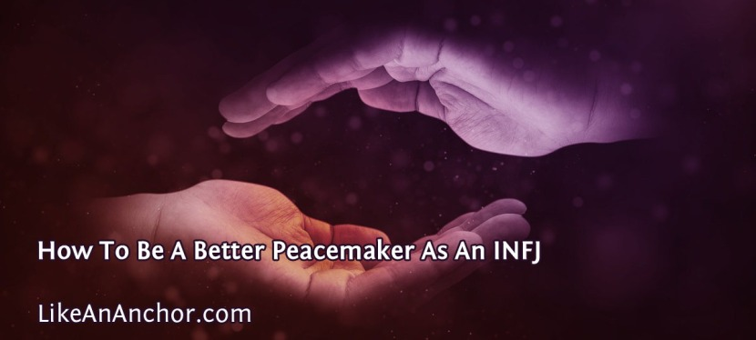 How To Be A Better Peacemaker As An INFJ