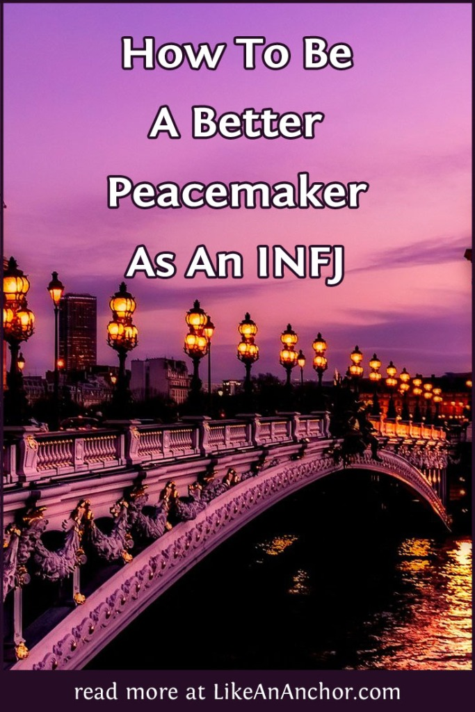 How To Be A Better Peacemaker As An INFJ | LikeAnAnchor.com
