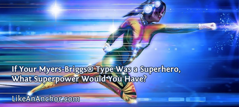 If Your Myers-Briggs® Type Was a Superhero, What Superpower Would You Have?
