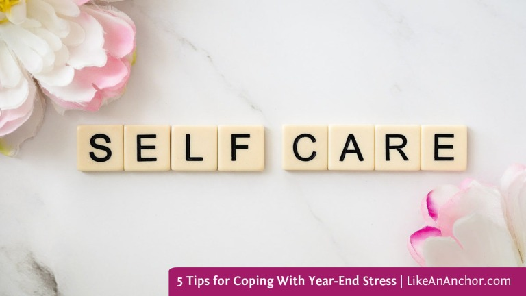5 Tips for Coping With Year-End Stress | LikeAnAnchor.com