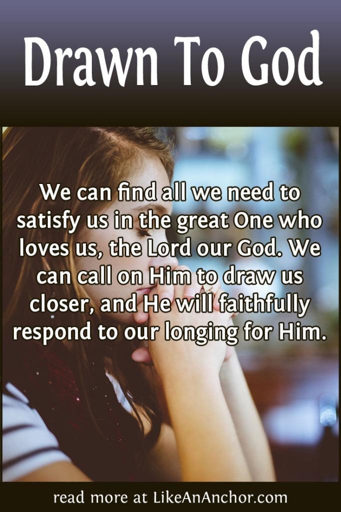 https://pixabay.com/photos/hands-hand-together-prayer-5216585/Drawn To God | LikeAnAnchor.com
