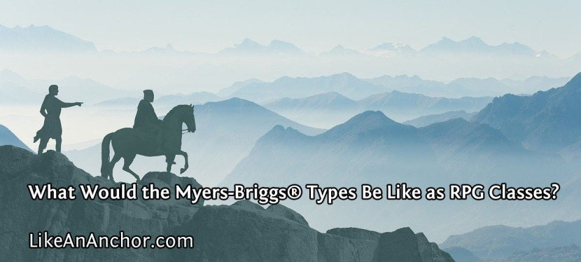 What Would the Myers-Briggs® Types Be Like as RPGClasses?