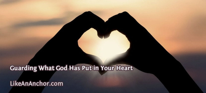 Guarding What God Has Put in Your Heart