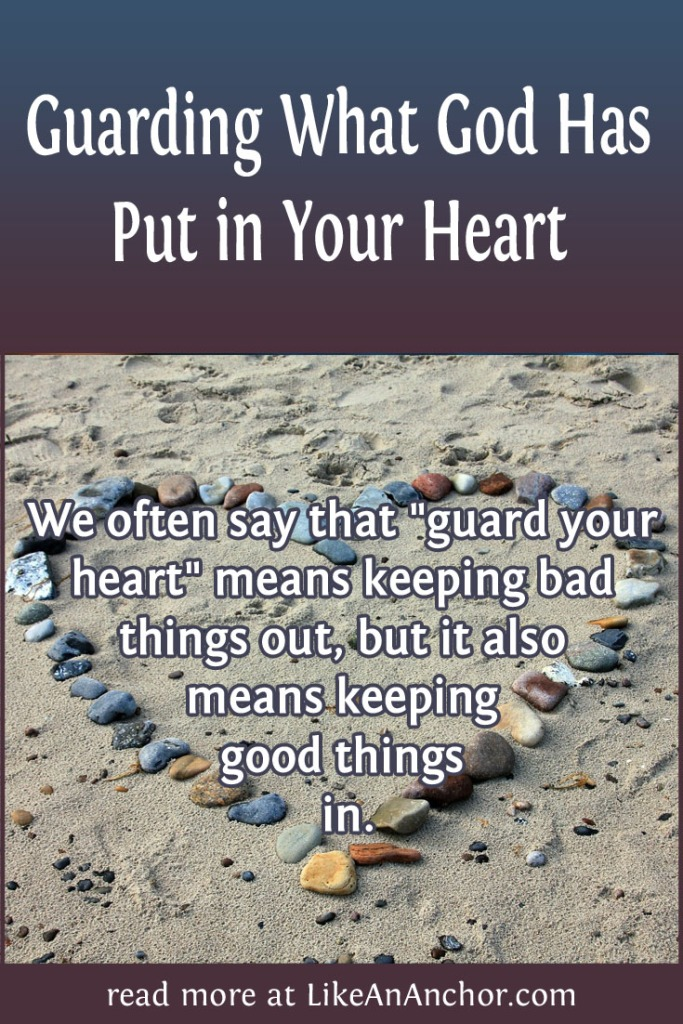 Guarding What God Has Put in Your Heart | LikeAnAnchor.com